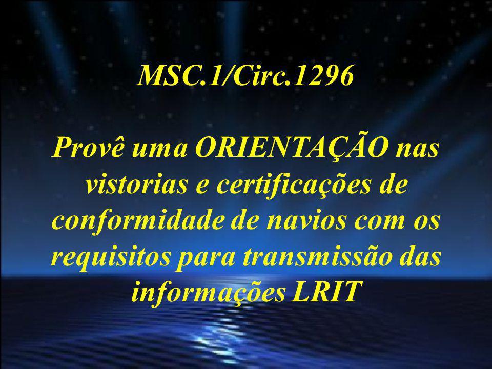 MSC.1/Circ.1296 Provê uma ORIENTAÇÃO nas vistorias e certificações de conformidade de navios com os requisitos para transmissão das informações LRIT.