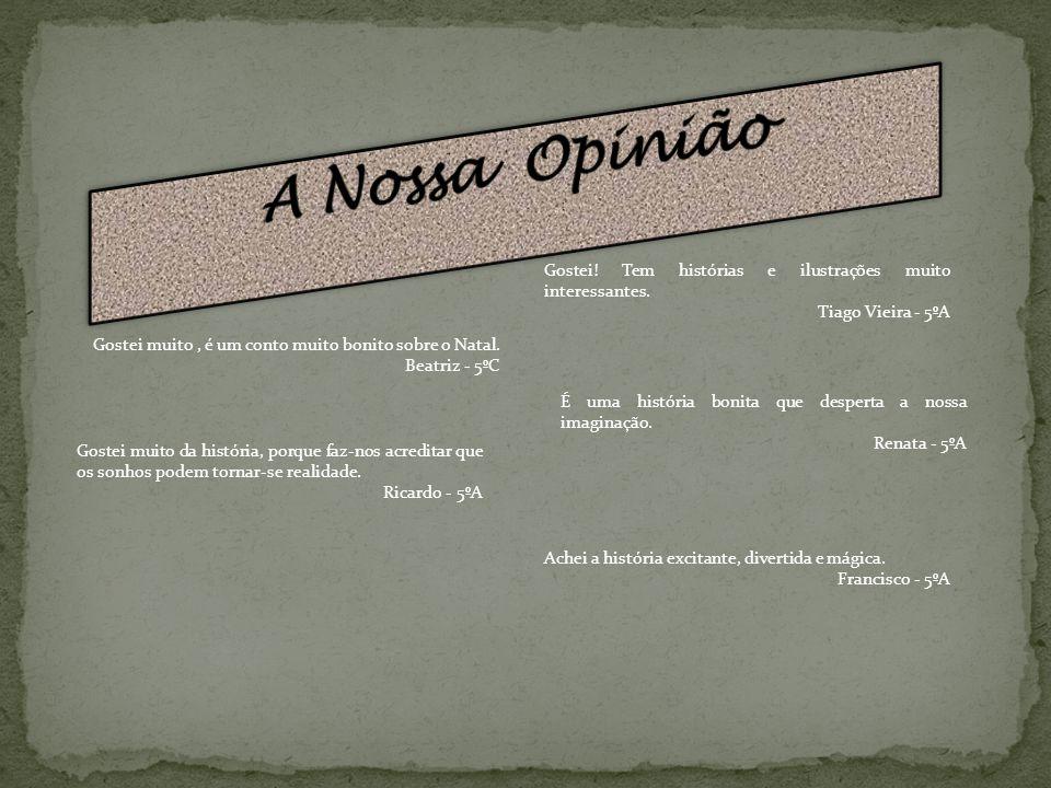 A Nossa Opinião Gostei! Tem histórias e ilustrações muito interessantes. Tiago Vieira - 5ºA. Gostei muito , é um conto muito bonito sobre o Natal.