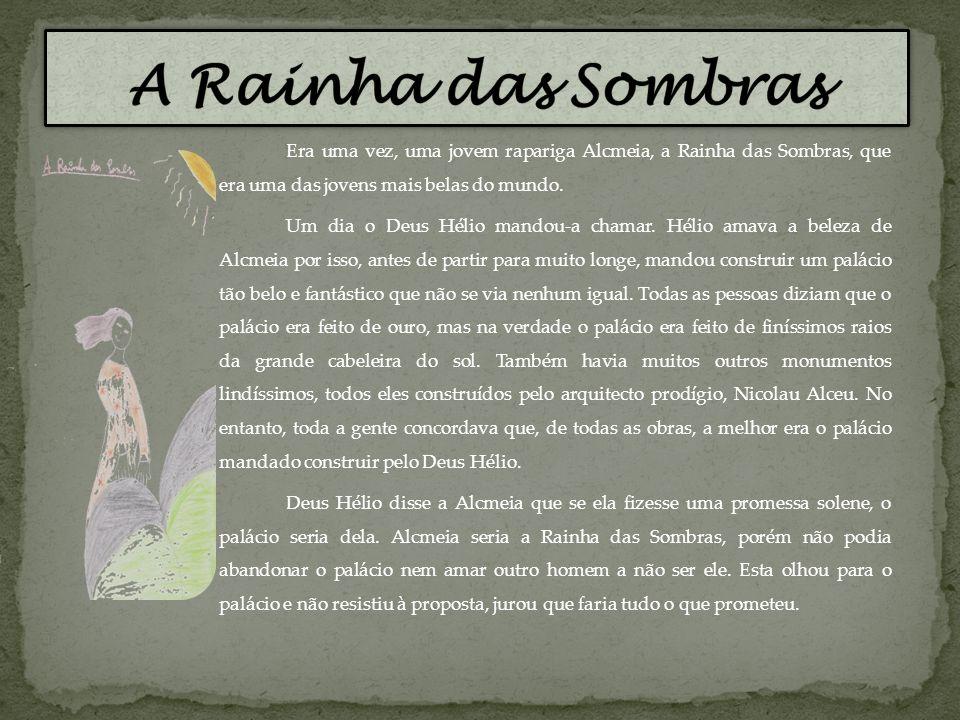 A Rainha das Sombras Era uma vez, uma jovem rapariga Alcmeia, a Rainha das Sombras, que era uma das jovens mais belas do mundo.