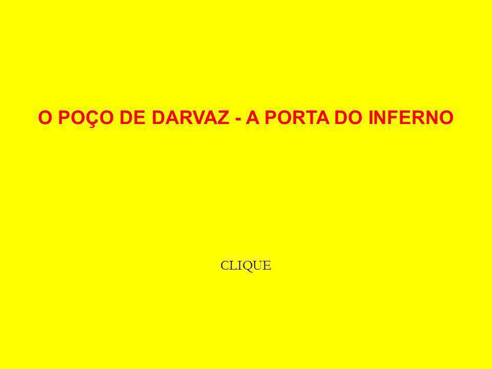 O POÇO DE DARVAZ - A PORTA DO INFERNO