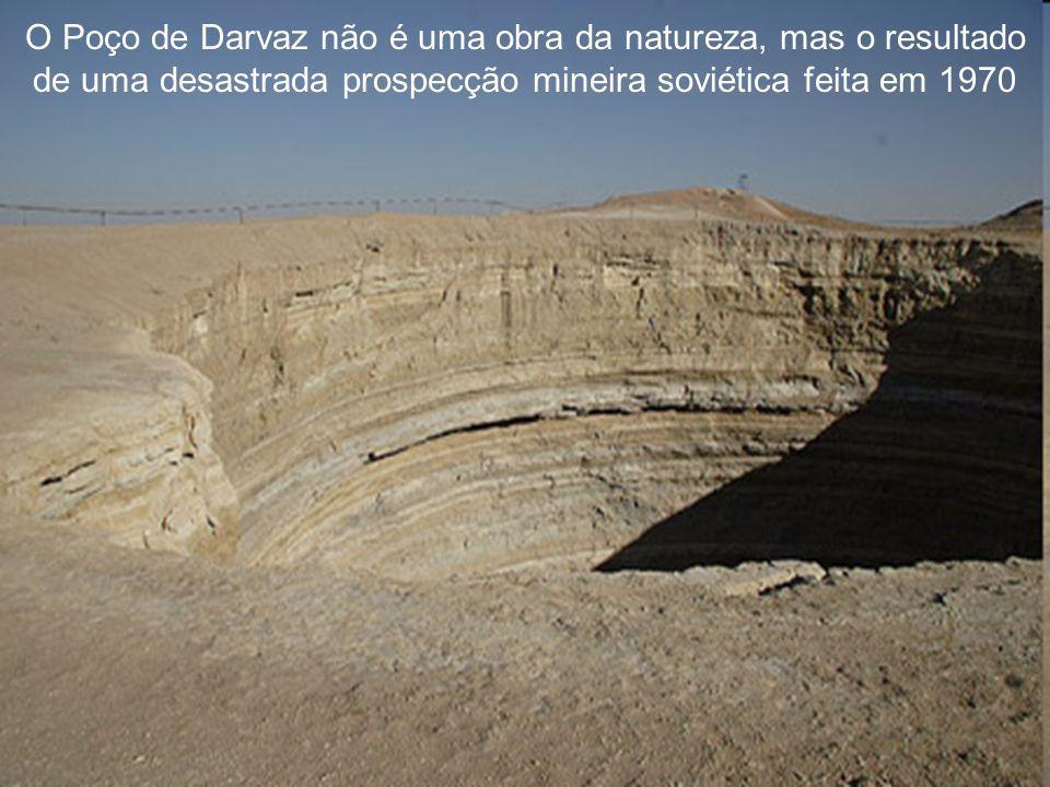 O Poço de Darvaz não é uma obra da natureza, mas o resultado de uma desastrada prospecção mineira soviética feita em 1970