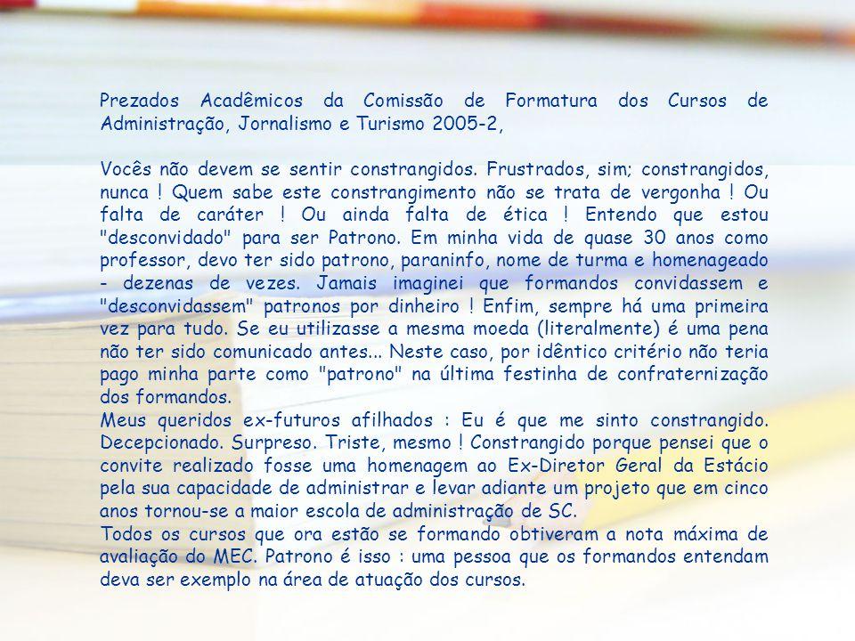 Prezados Acadêmicos da Comissão de Formatura dos Cursos de Administração, Jornalismo e Turismo 2005-2,