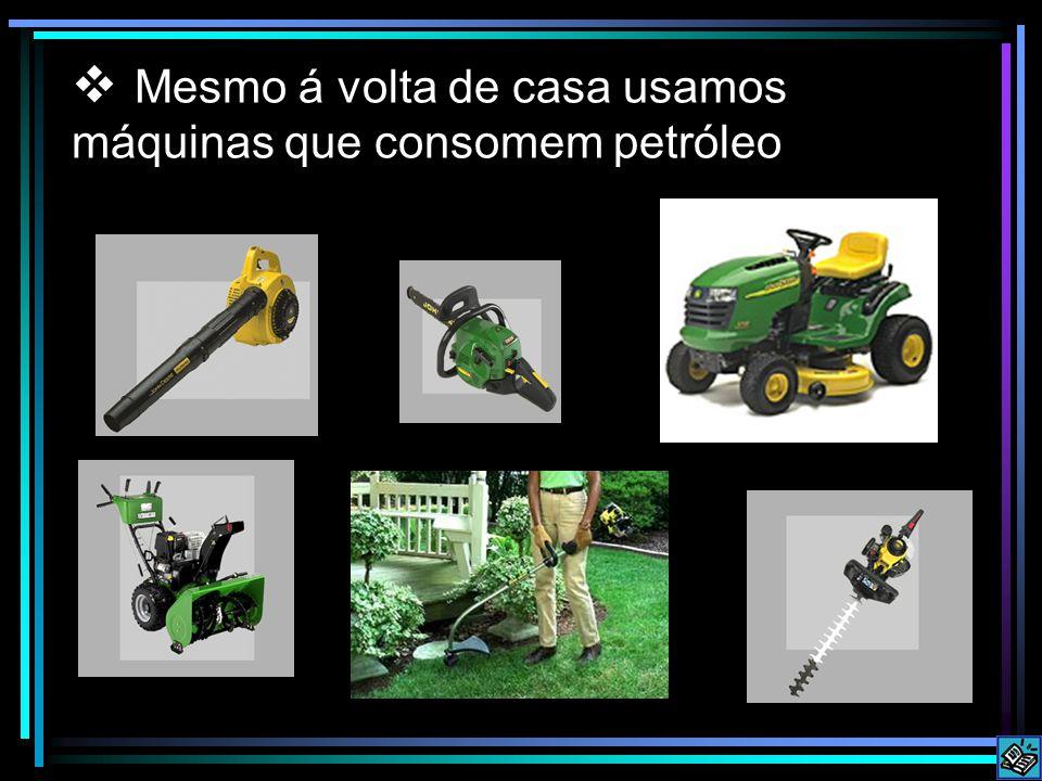 Mesmo á volta de casa usamos máquinas que consomem petróleo