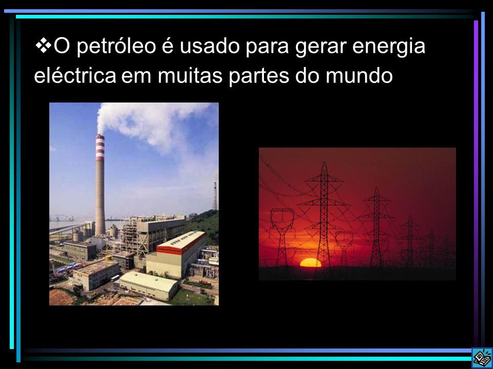 O petróleo é usado para gerar energia eléctrica em muitas partes do mundo