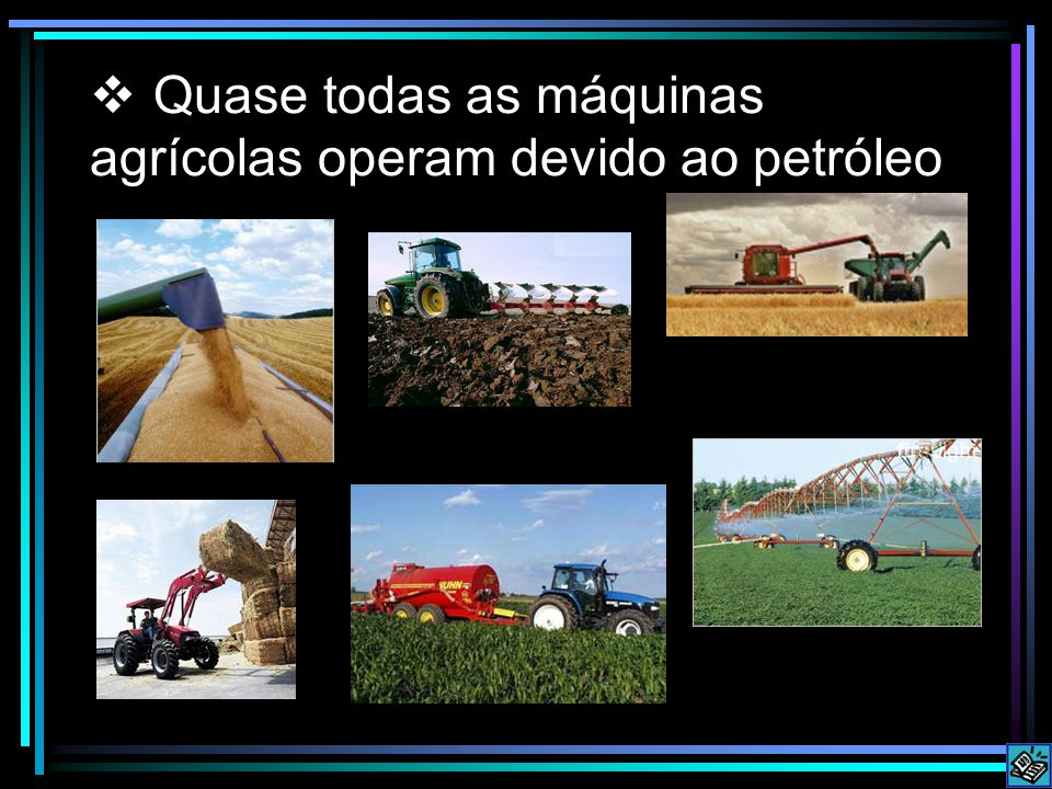 Quase todas as máquinas agrícolas operam devido ao petróleo