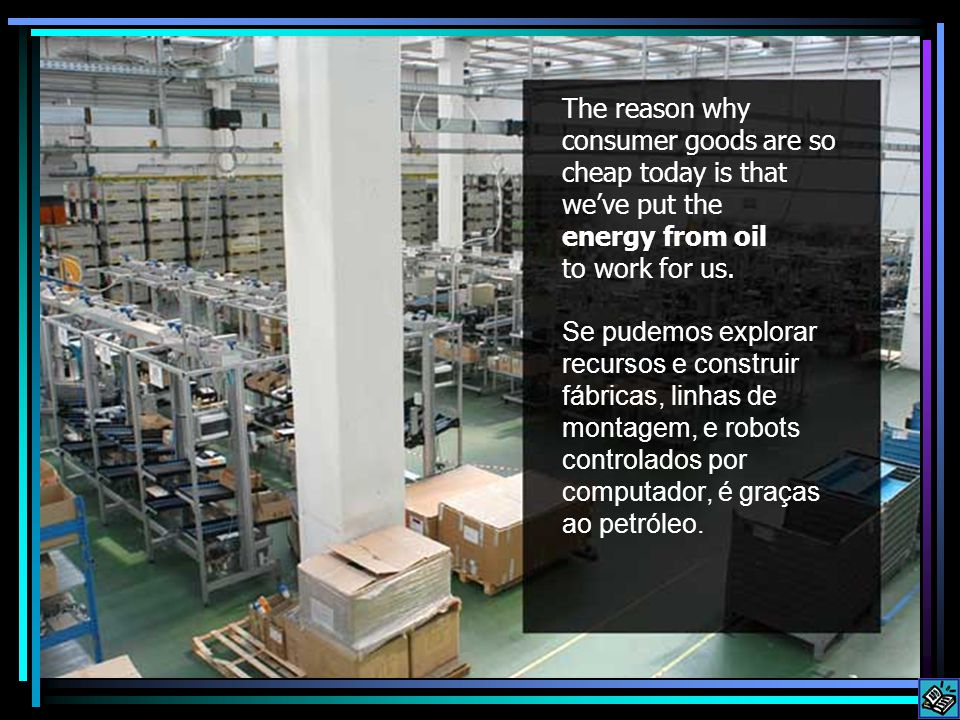 The reason why consumer goods are so cheap today is that we've put the energy from oil to work for us.