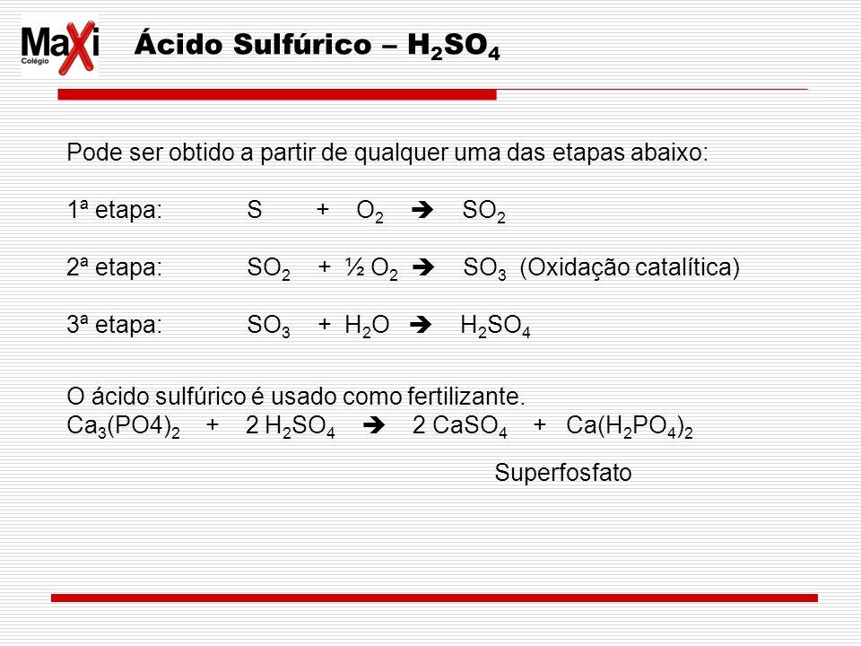 Ácido Sulfúrico – H2SO4 Pode ser obtido a partir de qualquer uma das etapas abaixo: 1ª etapa: S + O2  SO2.