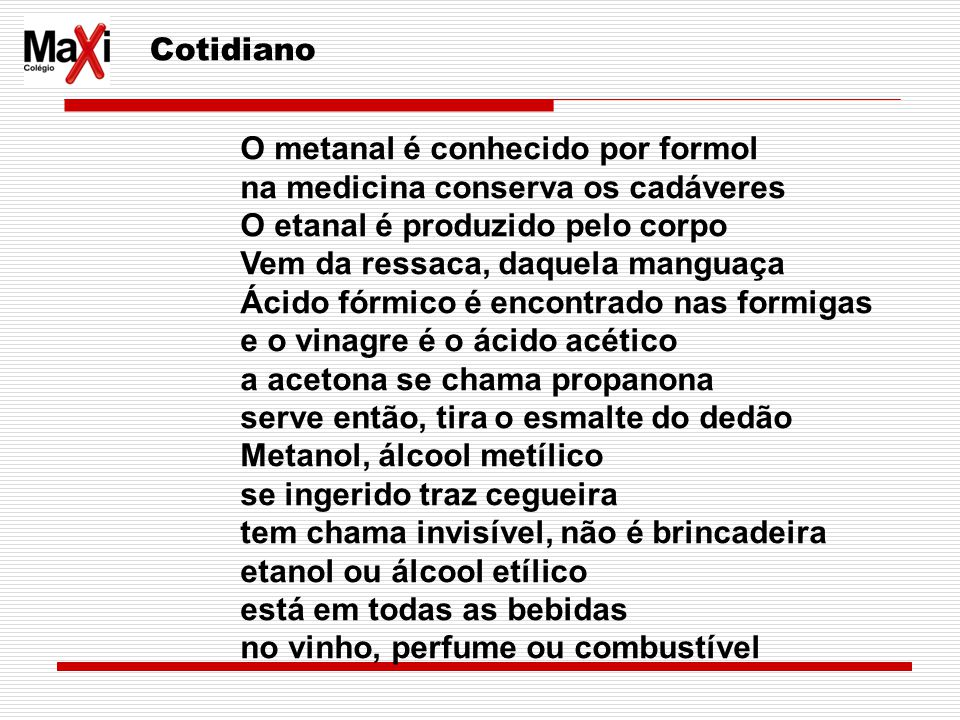 Cotidiano O metanal é conhecido por formol. na medicina conserva os cadáveres. O etanal é produzido pelo corpo.