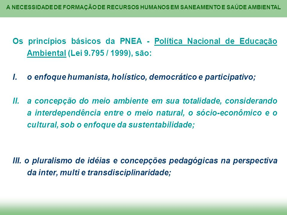 Os princípios básicos da PNEA - Política Nacional de Educação Ambiental (Lei 9.795 / 1999), são: