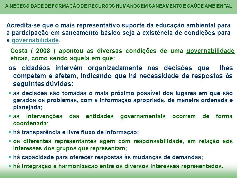 Acredita-se que o mais representativo suporte da educação ambiental para a participação em saneamento básico seja a existência de condições para a governabilidade.
