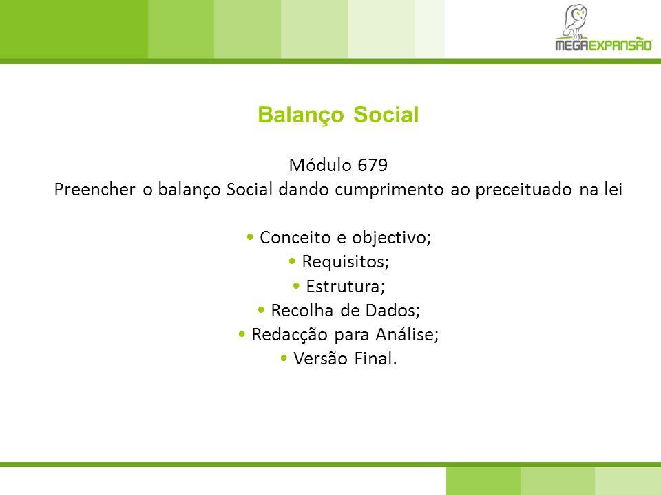 Balanço Social Módulo 679. Preencher o balanço Social dando cumprimento ao preceituado na lei. • Conceito e objectivo;