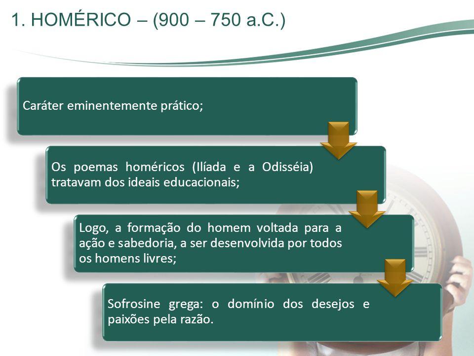 1. HOMÉRICO – (900 – 750 a.C.) Caráter eminentemente prático;