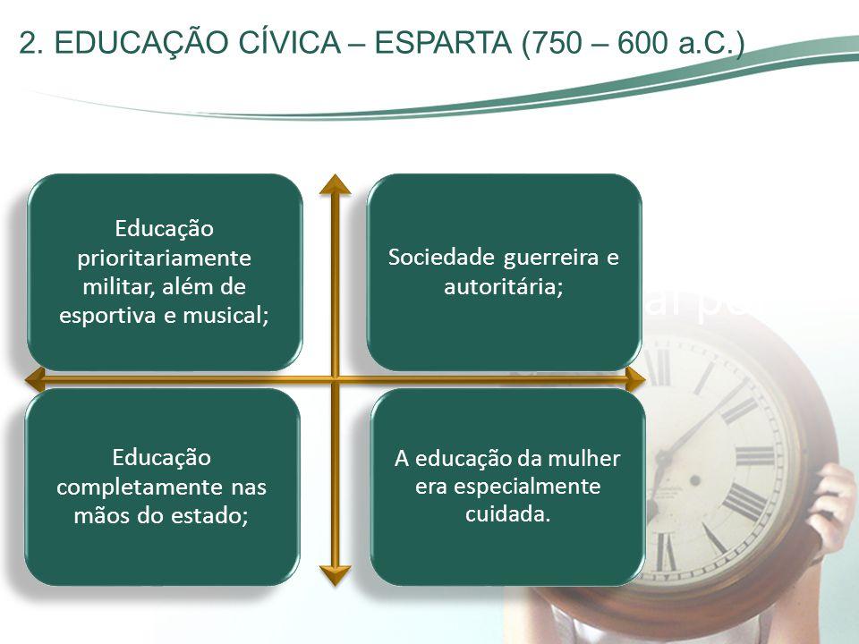 2. EDUCAÇÃO CÍVICA – ESPARTA (750 – 600 a.C.)