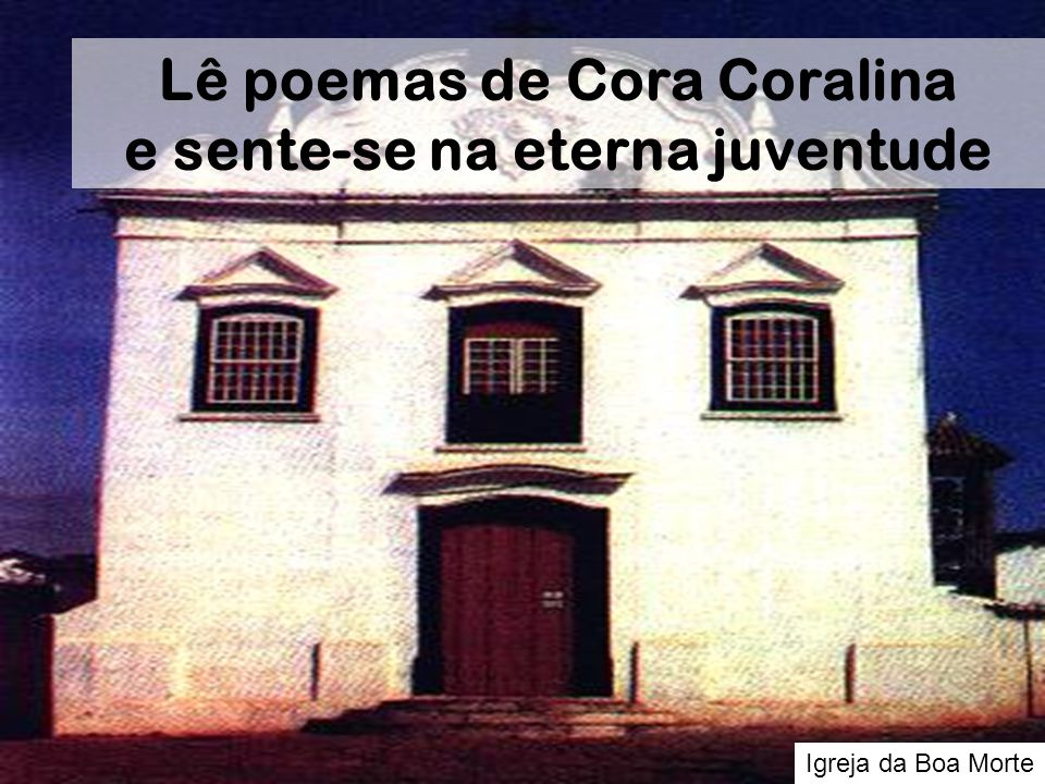 Lê poemas de Cora Coralina e sente-se na eterna juventude