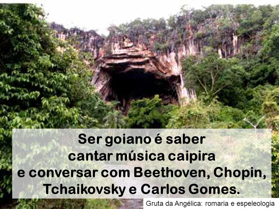 Ser goiano é saber cantar música caipira e conversar com Beethoven, Chopin, Tchaikovsky e Carlos Gomes.