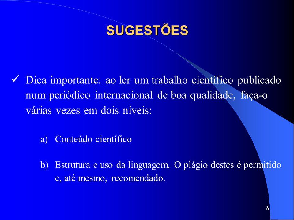 SUGESTÕES Dica importante: ao ler um trabalho científico publicado num periódico internacional de boa qualidade, faça-o várias vezes em dois níveis: