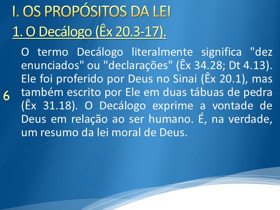 I. OS PROPÓSITOS DA LEI 1. O Decálogo (Êx 20.3-17).
