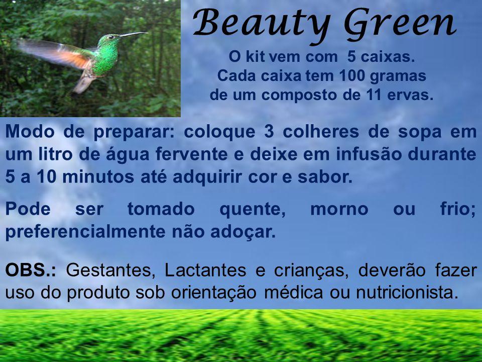 Beauty Green O kit vem com 5 caixas. Cada caixa tem 100 gramas. de um composto de 11 ervas.
