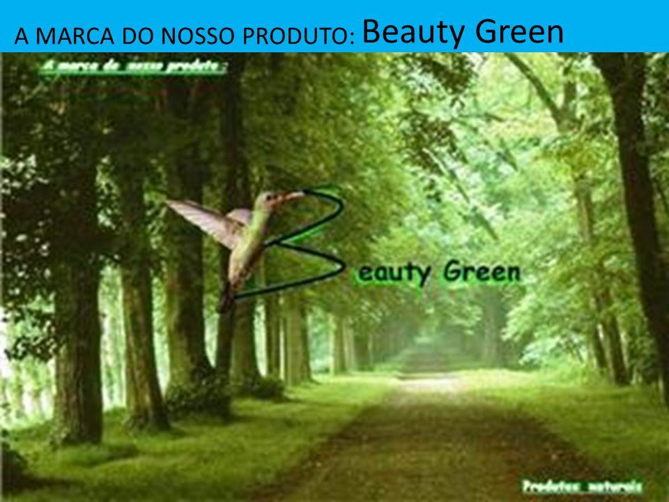 A MARCA DO NOSSO PRODUTO: Beauty Green
