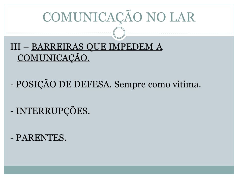 COMUNICAÇÃO NO LAR III – BARREIRAS QUE IMPEDEM A COMUNICAÇÃO.