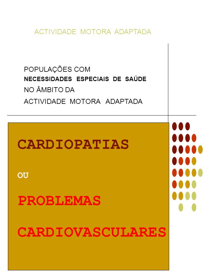 CARDIOPATIAS PROBLEMAS CARDIOVASCULARES OU ACTIVIDADE MOTORA ADAPTADA