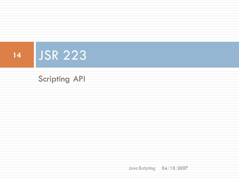 JSR 223 Scripting API Java Scripting 04/10/2007