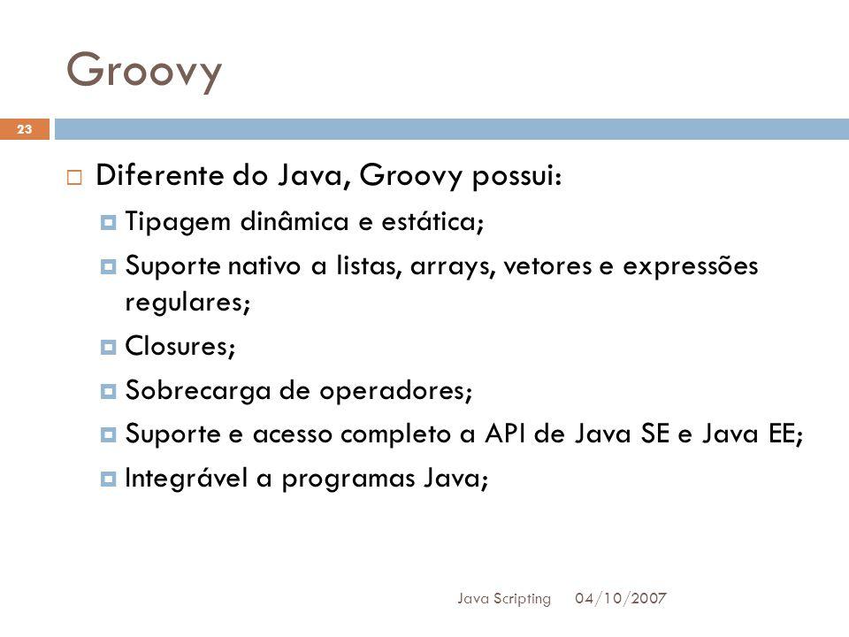 Groovy Diferente do Java, Groovy possui: Tipagem dinâmica e estática;