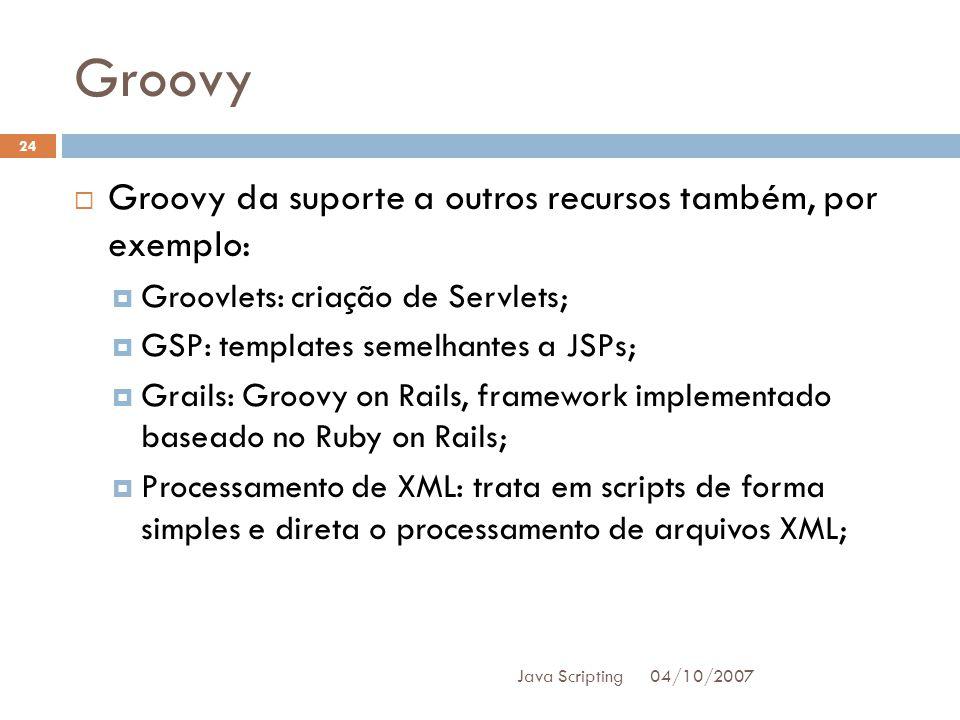 Groovy Groovy da suporte a outros recursos também, por exemplo: