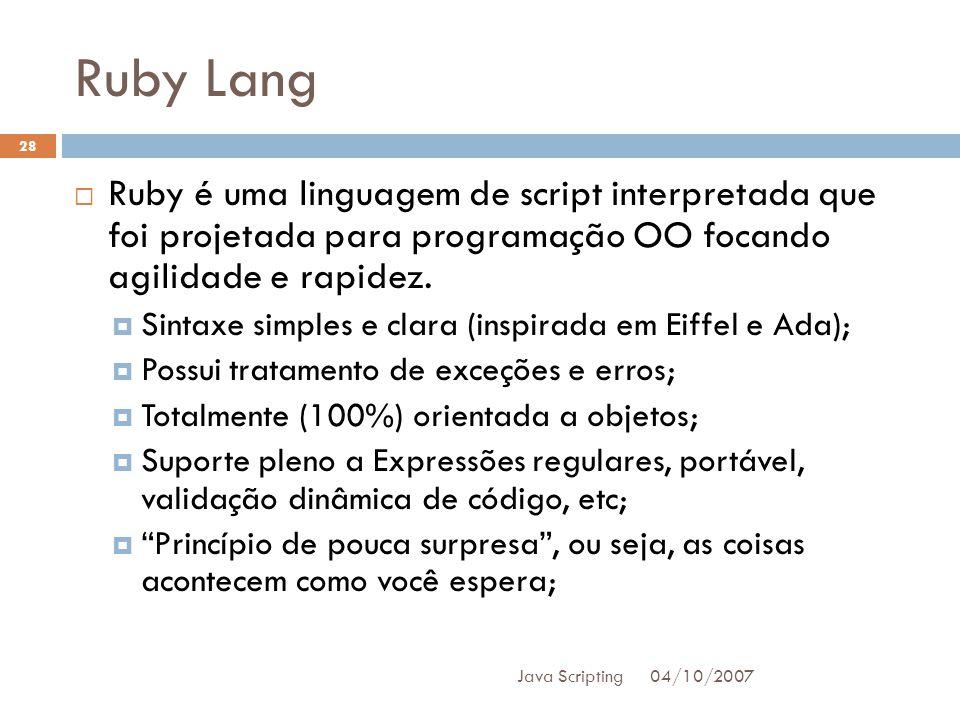 Ruby Lang Ruby é uma linguagem de script interpretada que foi projetada para programação OO focando agilidade e rapidez.