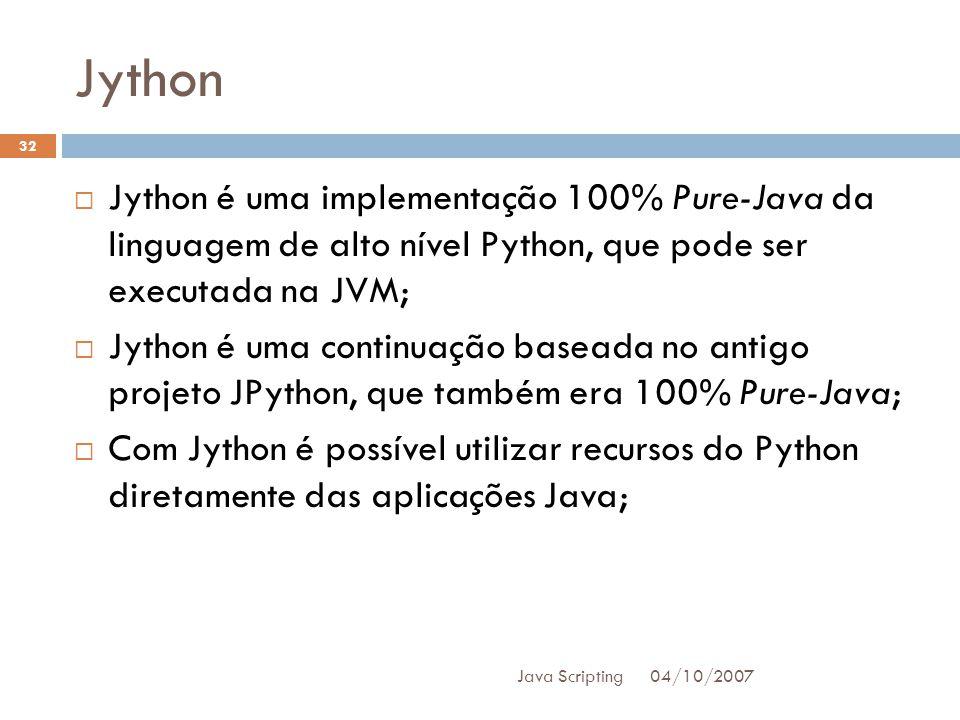 Jython Jython é uma implementação 100% Pure-Java da linguagem de alto nível Python, que pode ser executada na JVM;
