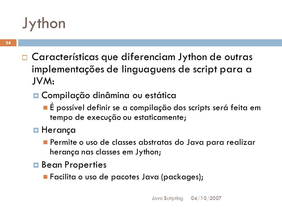 Jython Características que diferenciam Jython de outras implementações de linguaguens de script para a JVM: