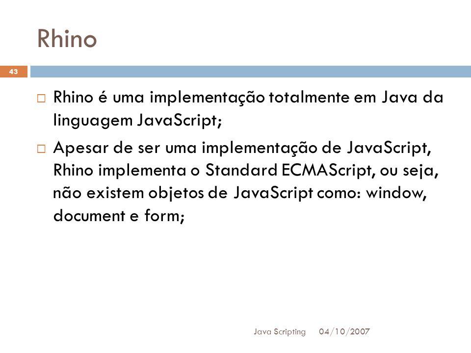 Rhino Rhino é uma implementação totalmente em Java da linguagem JavaScript;