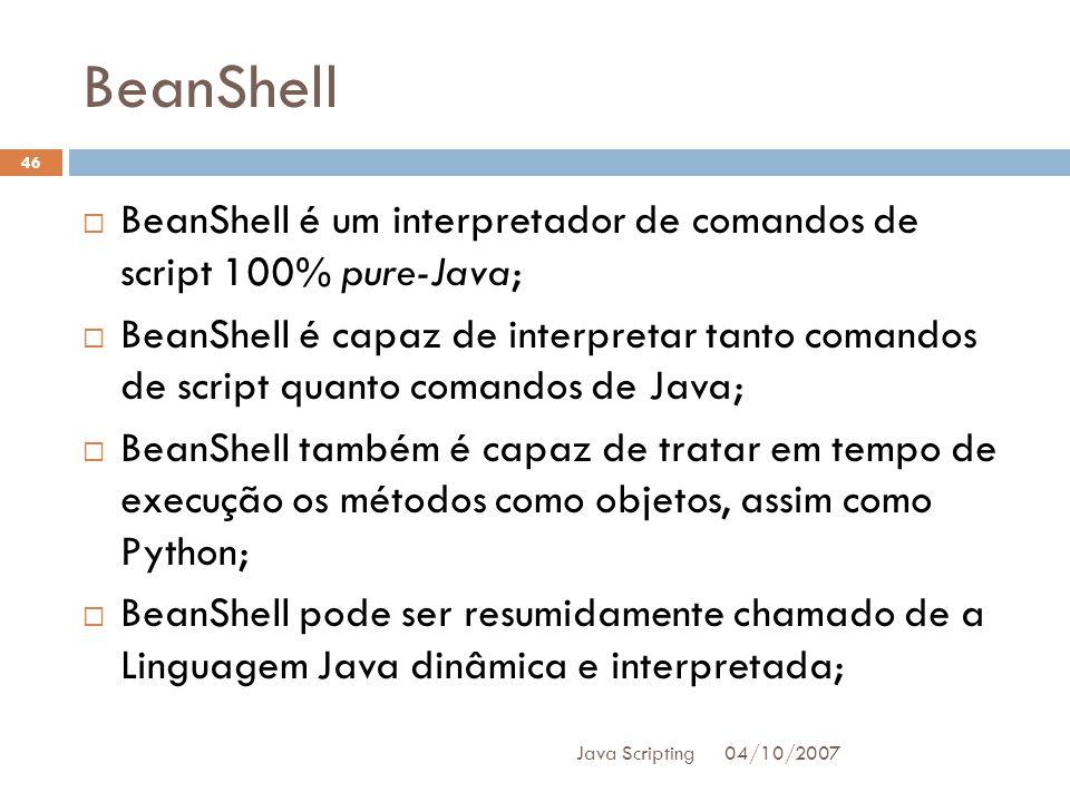 BeanShell BeanShell é um interpretador de comandos de script 100% pure-Java;