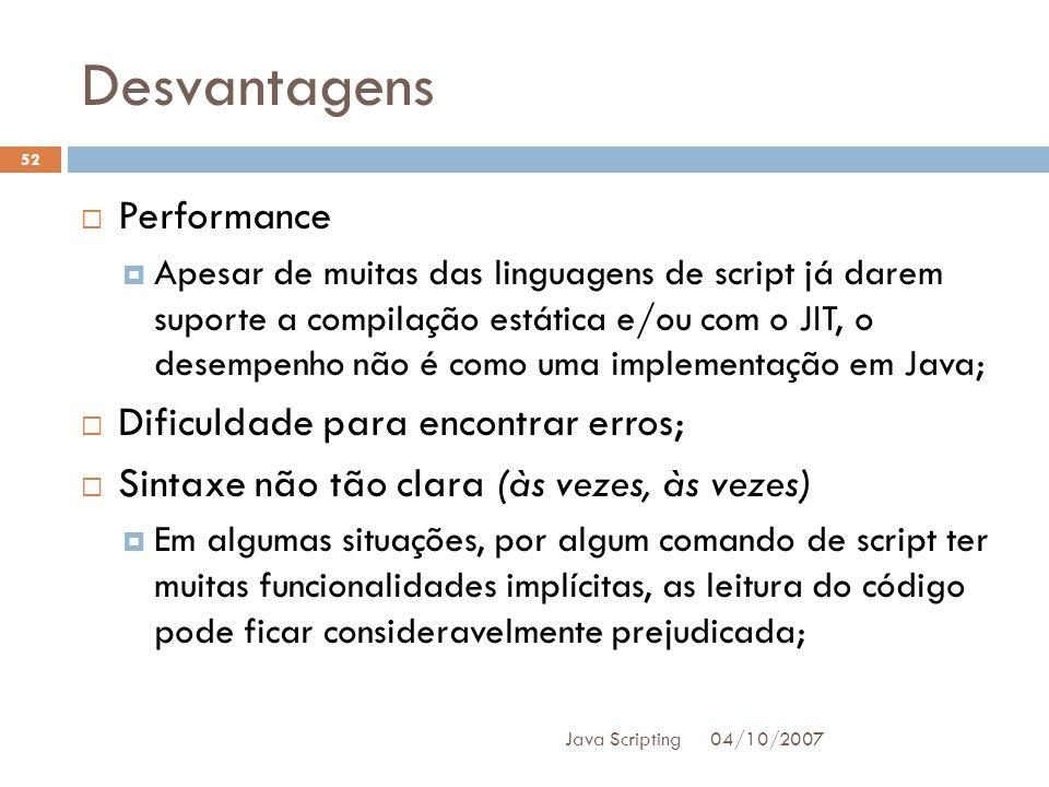 Desvantagens Performance Dificuldade para encontrar erros;