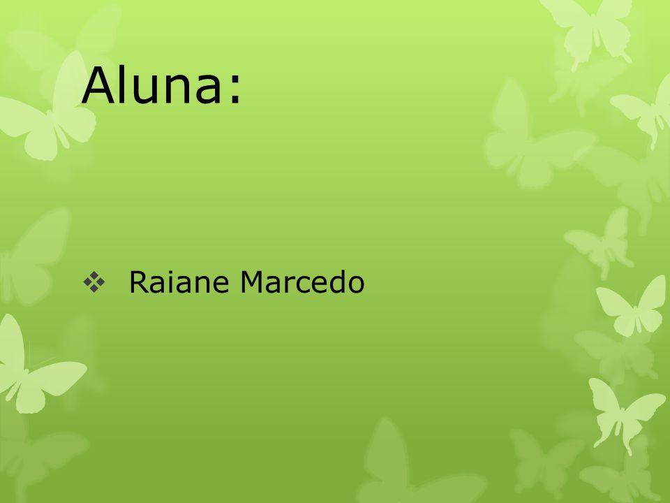 Aluna: Raiane Marcedo