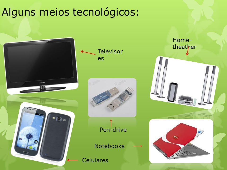 Alguns meios tecnológicos:
