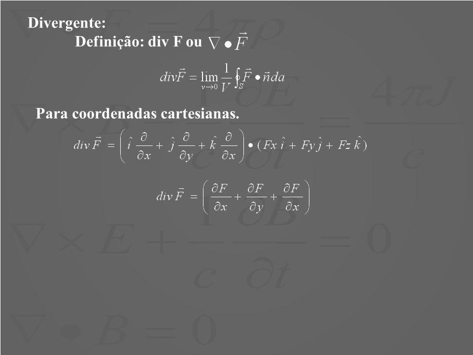 Divergente: Definição: div F ou Para coordenadas cartesianas.