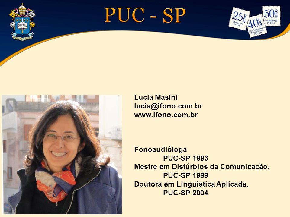 Lucia Masini lucia@ifono.com.br. www.ifono.com.br. Fonoaudióloga. PUC-SP 1983 Mestre em Distúrbios da Comunicação, PUC-SP 1989.