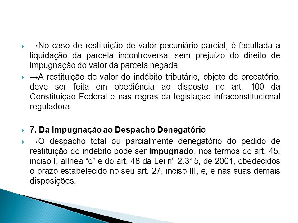 →No caso de restituição de valor pecuniário parcial, é facultada a liquidação da parcela incontroversa, sem prejuízo do direito de impugnação do valor da parcela negada.