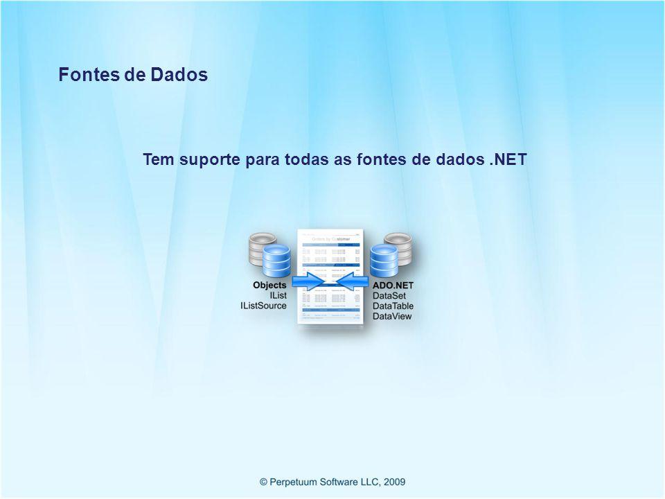 Fontes de Dados Tem suporte para todas as fontes de dados .NET