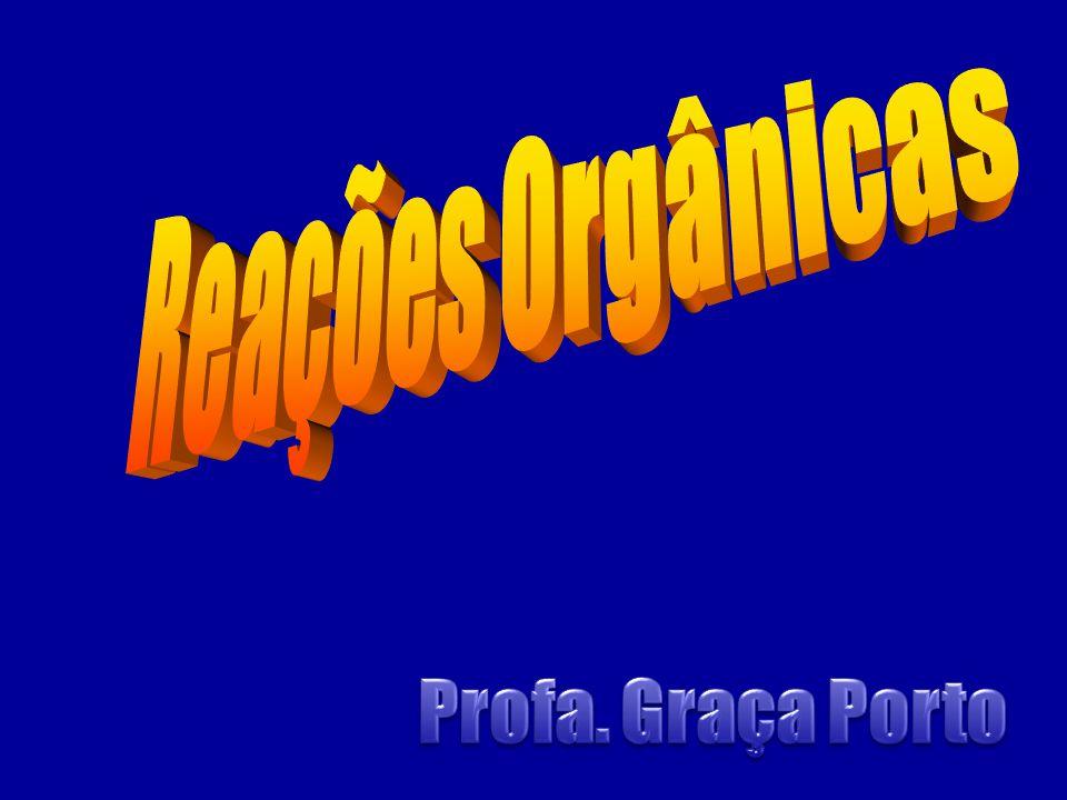 Reações Orgânicas Profa. Graça Porto