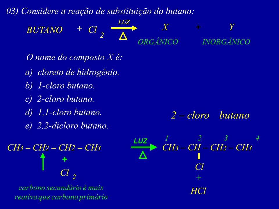 2 – cloro butano 03) Considere a reação de substituição do butano: + X