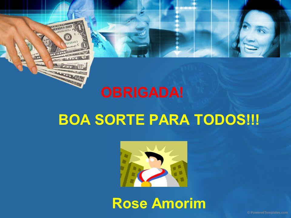 OBRIGADA! BOA SORTE PARA TODOS!!! Rose Amorim
