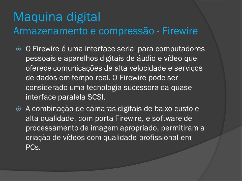 Maquina digital Armazenamento e compressão - Firewire