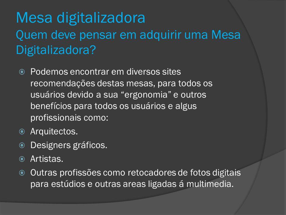 Mesa digitalizadora Quem deve pensar em adquirir uma Mesa Digitalizadora