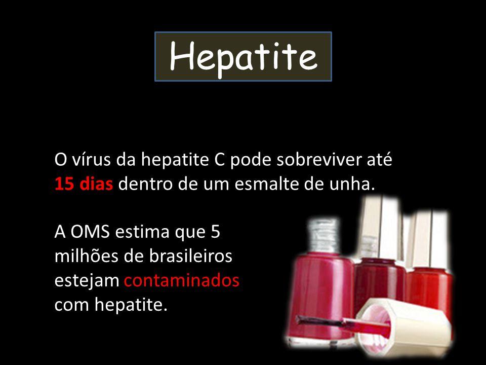 Hepatite O vírus da hepatite C pode sobreviver até 15 dias dentro de um esmalte de unha.