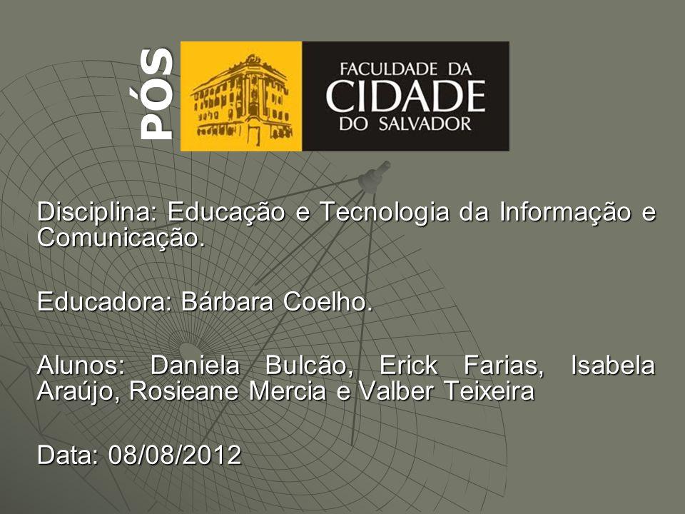 PÓS Disciplina: Educação e Tecnologia da Informação e Comunicação.