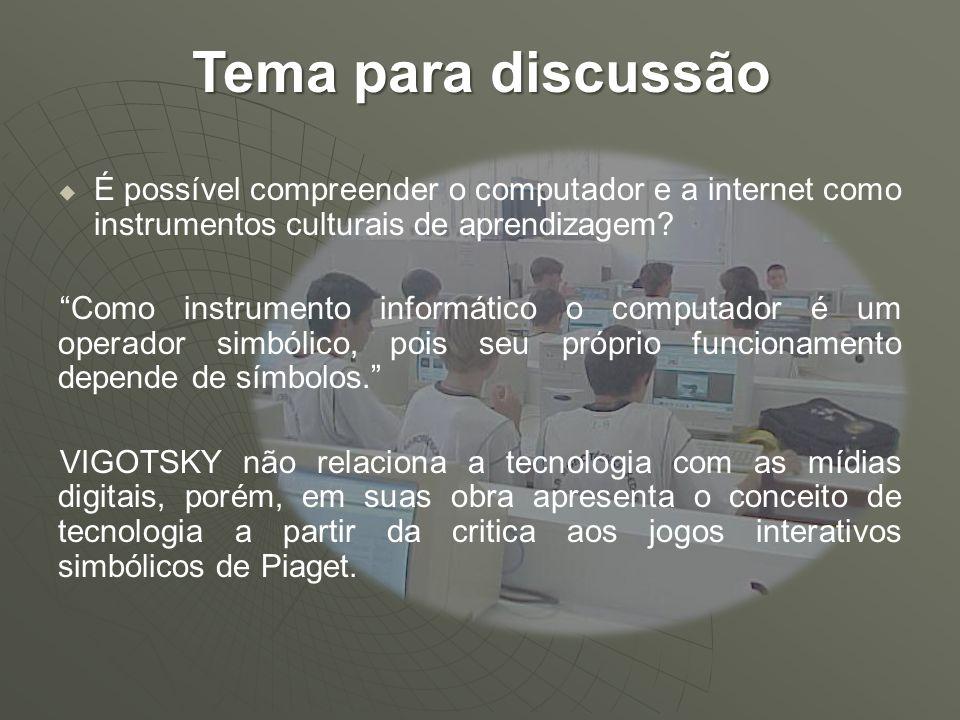 Tema para discussão É possível compreender o computador e a internet como instrumentos culturais de aprendizagem