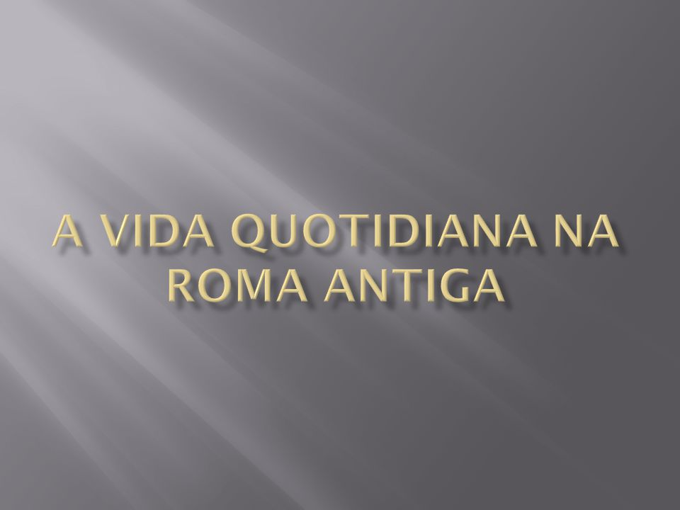 A vida QUOTIDIANA na roma antiga