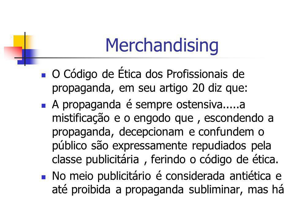 Merchandising O Código de Ética dos Profissionais de propaganda, em seu artigo 20 diz que:
